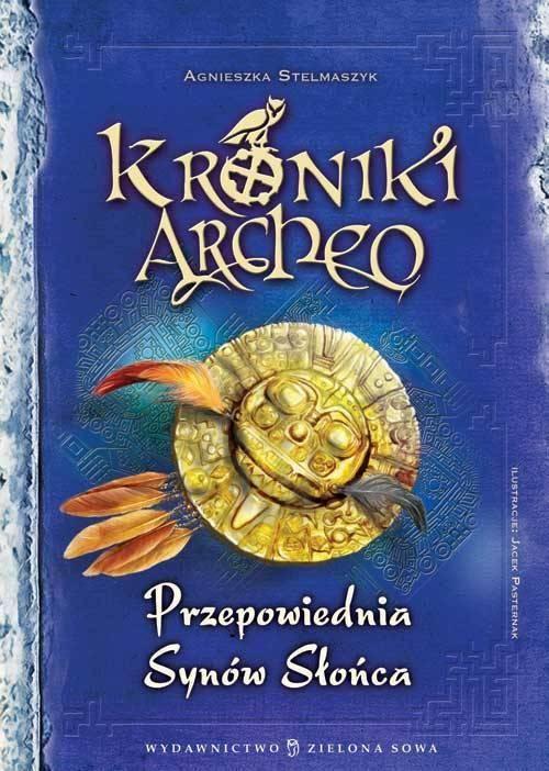 Kroniki Archeo Przepowiednia Synów Słońca - Agnieszka Stelmaszyk - ebook