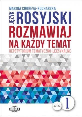 Rosyjski rozmawiaj na każdy temat Repetytorium tematyczno-leksykalne 1