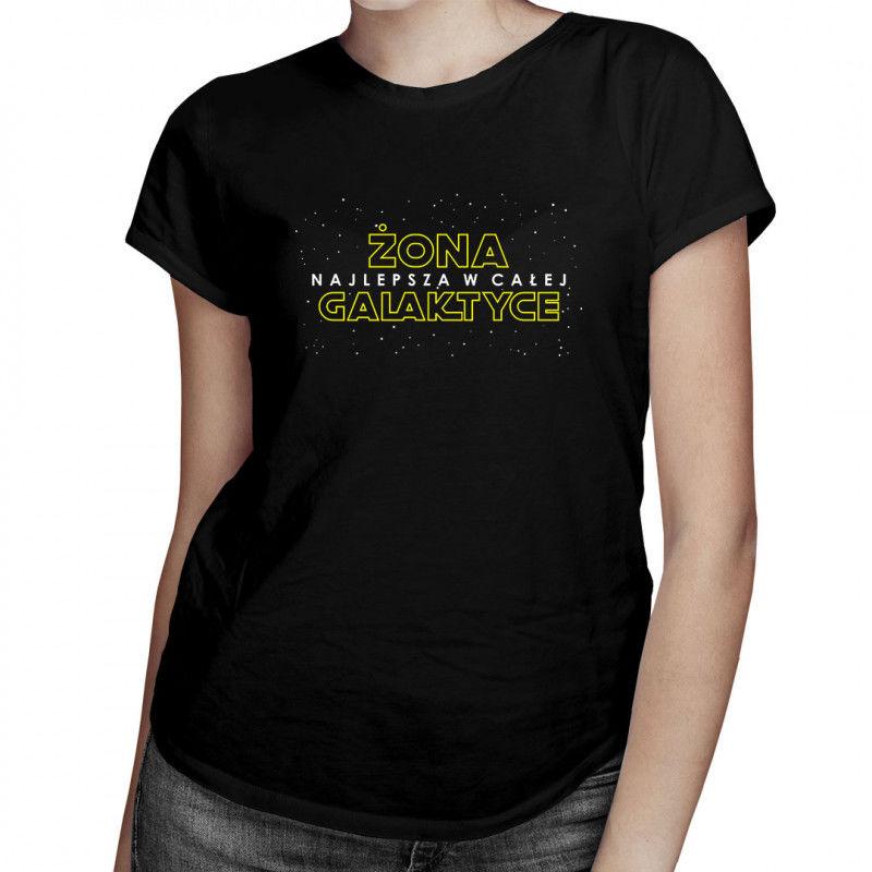 Żona - najlepsza w całej galaktyce - damska koszulka z nadrukiem