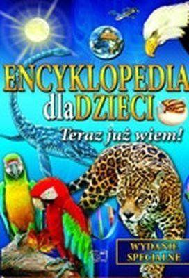 Encyklopedia dla dzieci Teraz już wiem - Opracowanie Zbiorowe