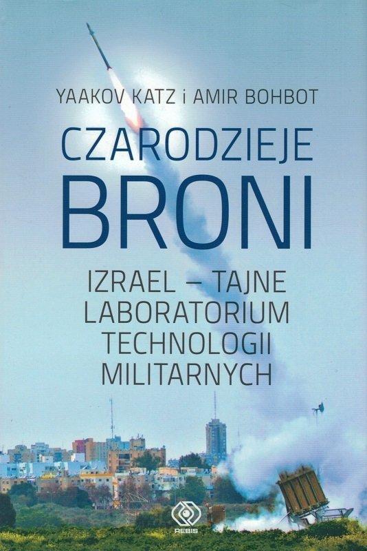 Czarodzieje broni - Izrael - tajne laboratorium technologii militarnych - Yaakov Katz, Amir Bohbot