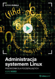 Administracja systemem Linux. Kurs video. Przewodnik dla początkujących .