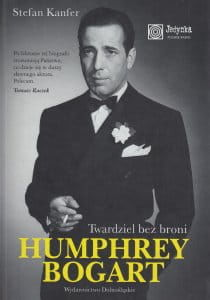 Humphrey Bogart Twardziel bez broni - Stefan Kanfer