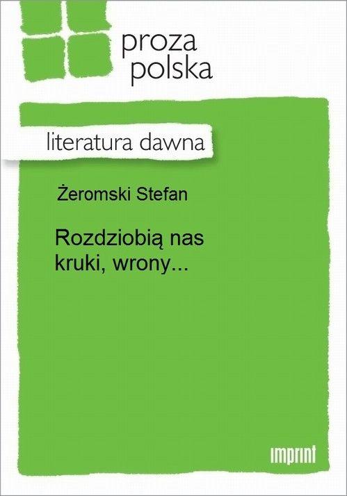 Rozdziobią nas kruki, wrony... - Stefan Żeromski - ebook