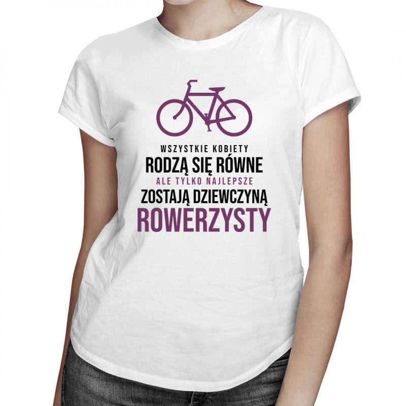 Wszystkie kobiety rodzą się równe - rower - damska koszulka z nadrukiem
