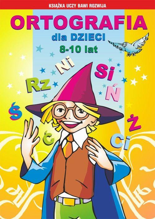 Ortografia dla dzieci 8-10 lat - Iwona Kowalska - ebook