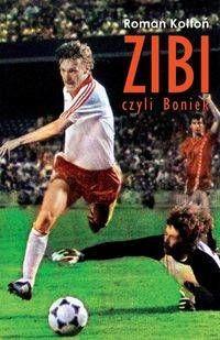 Zibi Biografia Zbigniewa Bońka - Roman Kołtoń