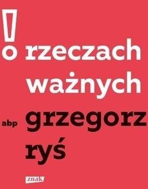 O rzeczach ważnych - Grzegorz Ryś