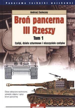 Broń pancerna III Rzeszy. Tom 1. Czołgi, działa szturmowe i niszczyciele czołgów (przecena) - Andrzej Zasieczny