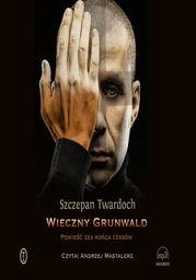 Wieczny Grunwald. Powieść zza końca czasów - Audiobook.