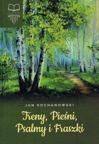 Treny. Pieśni. Psalmy i Fraszki Jan Kochanowski