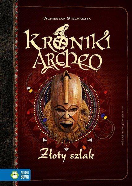 Kroniki Archeo Złoty szlak - Agnieszka Stelmaszyk