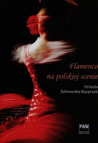 Flamenco na polskiej scenie Urszula Żebrowska-Kacprzak