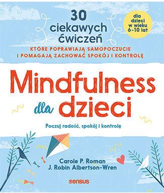 Mindfulness dla dzieci. Poczuj radość, spokój i kontrolę - Ebook.