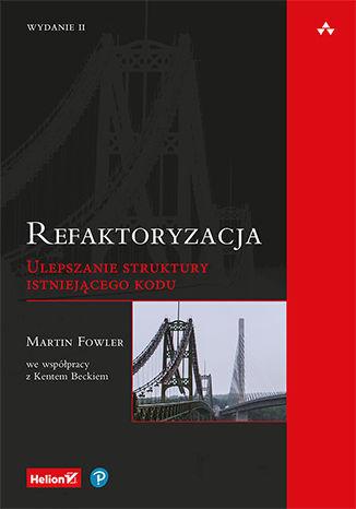 Refaktoryzacja. Ulepszanie struktury istniejącego kodu. Wydanie II - dostawa GRATIS!.