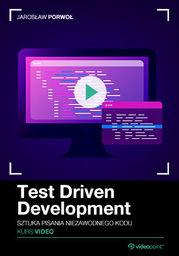 Test Driven Development. Kurs video. Sztuka pisania niezawodnego kodu .