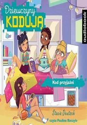 Dziewczyny kodują. Kod przyjaźni - Audiobook.