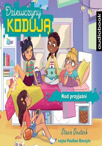 Dziewczyny kodują. Kod przyjaźni. Tom 1 - Audiobook.