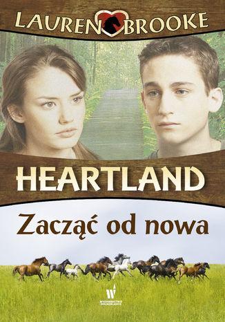 Heartland (Tom 18). Zacząć od nowa - Ebook.