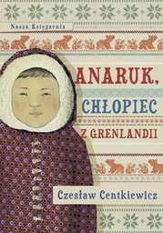 Anaruk, chłopiec z Grenlandii - Ebook.
