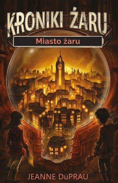Kroniki żaru T.1 Miasto żaru - Jeanne DuPrau