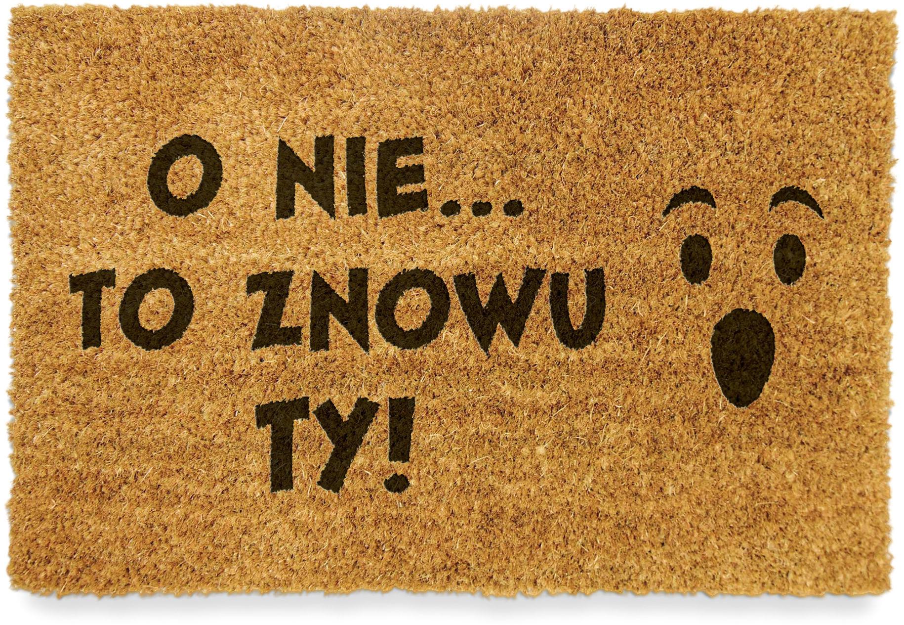 """Wycieraczka kokosowa """"O NIE TO ZNOWU TY"""""""