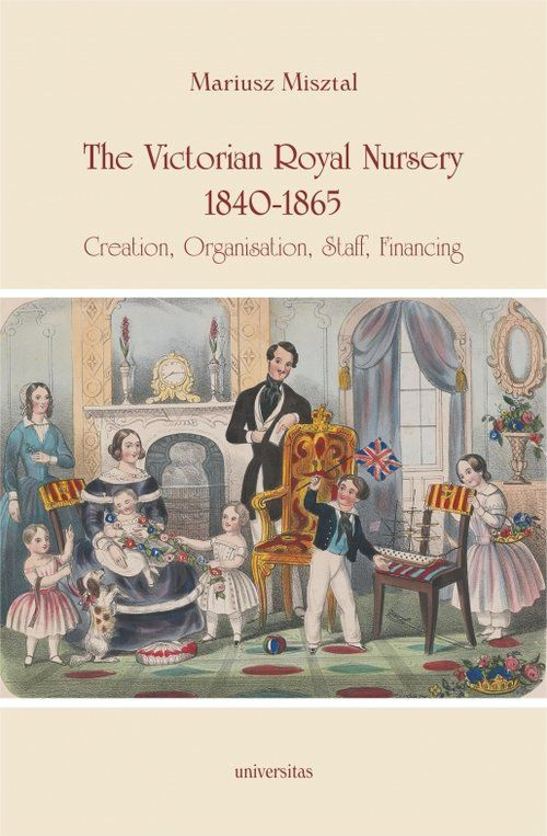 The Victorian Royal Nursery, 1840-1865. ZAKŁADKA DO KSIĄŻEK GRATIS DO KAŻDEGO ZAMÓWIENIA