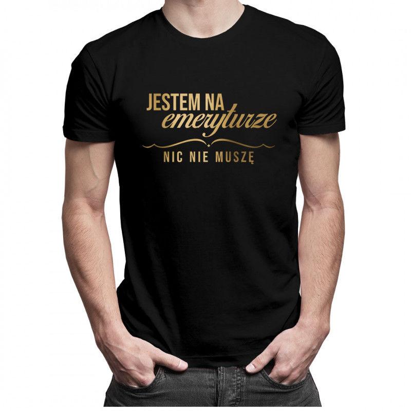 Jestem na emeryturze nic nie muszę - męska koszulka z nadrukiem