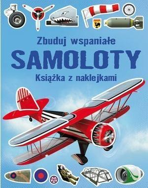 Zbuduj wspaniałe samoloty. Książka z naklejkami ZAKŁADKA DO KSIĄŻEK GRATIS DO KAŻDEGO ZAMÓWIENIA