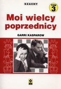 Szachy T.3 Moi wielcy poprzednicy - Garri Kasparow