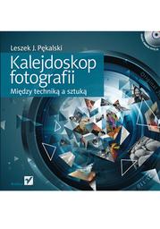 Kalejdoskop fotografii. Między techniką a sztuką - dostawa GRATIS!.