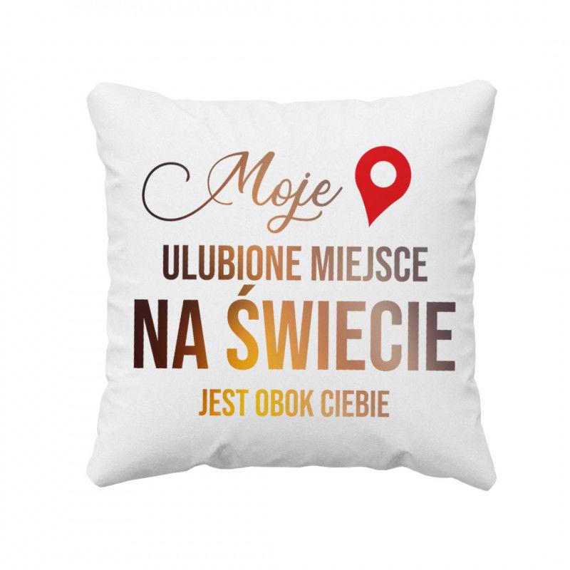 Moje ulubione miejsce na świecie jest obok ciebie - poduszka z nadrukiem