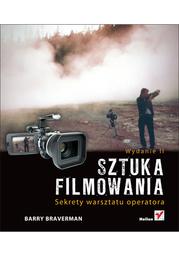 Sztuka filmowania. Sekrety warsztatu operatora. Wydanie II - dostawa GRATIS!.