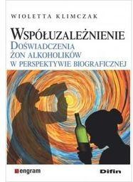 Współuzależnienie. Doświadczenia żon alkoholików w perspektywie biograficznej ZAKŁADKA DO KSIĄŻEK GRATIS DO KAŻDEGO ZAMÓWIENIA