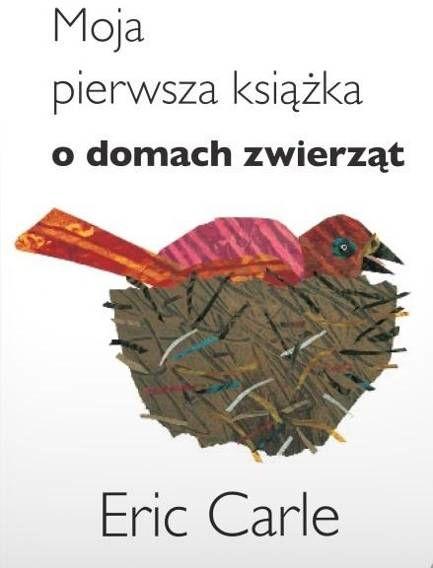 Moja pierwsza książeczka o domach zwierząt - Eric Carle