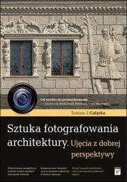 Sztuka fotografowania architektury. Ujęcia z dobrej perspektywy - dostawa GRATIS!.