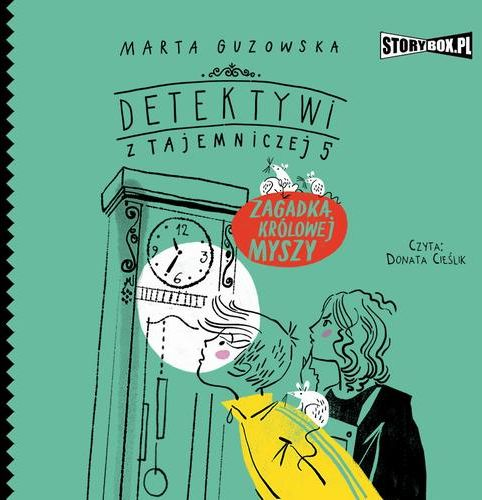 Detektywi z Tajemniczej 5. Tom 3. Zagadka królowej myszy - Marta Guzowska - audiobook
