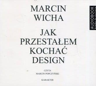 Jak przestałem kochać design Marcin Wicha Audiobook mp3 CD