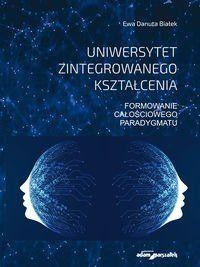 Uniwersytet zintegrowanego kształcenia Formowanie całościowego paradygmatu - Ewa Danuta Białek