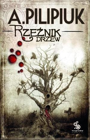 Rzeźnik drzew w.2013 - Andrzej Pilipiuk