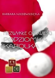 Niezwykłe opowieści Podziomka Karolka - Ebook.