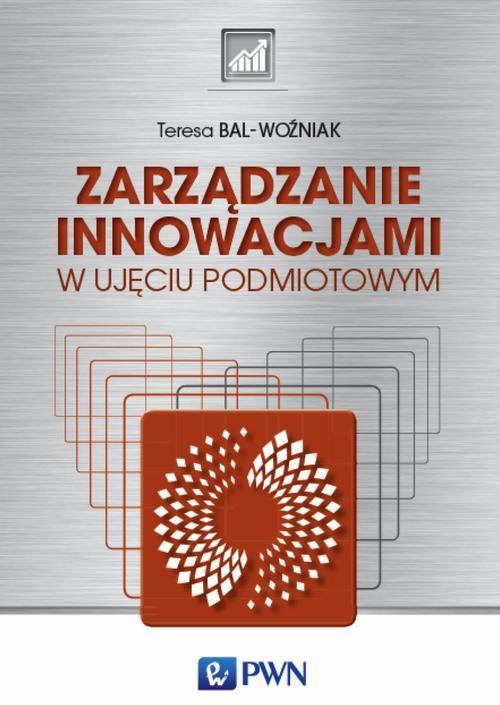 Zarządzanie innowacjami w ujęciu podmiotowym - Teresa Bal-Woźniak - ebook