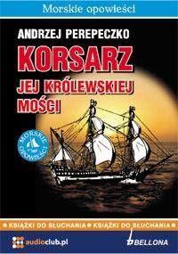 Korsarz Jej Królewskiej Mości. Audiobook - Andrzej Perepeczko