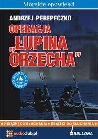 Operacja Łupina Orzecha. Audiobook - Andrzej Perepeczko