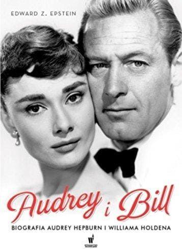 Audrey i Bill Biografia Audrey Hepburn i Williama Holdena Edward Z. Eptein