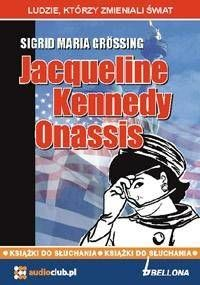 Jacqueline Kennedy Onassis. Audiobook - Sigrid Maria Grossing