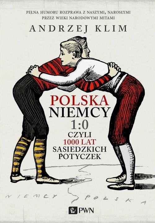 Polska Niemcy 1:0 czyli 1000 lat sąsiedzkich potyczek
