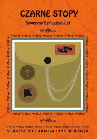 Czarne Stopy Seweryny Szmaglewskiej. Streszczenie, analiza, interpretacja - Ebook.