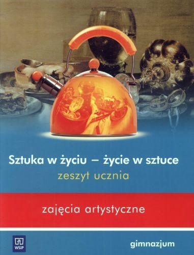 Sztuka w życiu - życie w sztuce - Zajęcia artystyczne - zeszyt ucznia