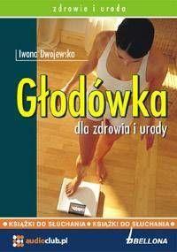 Głodówka dla zdrowia i urody. Audiobook - Iwona Dwojewska